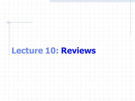 Lecture 10: Reviews. Control Structures All C programs written in term of 3 control structures Sequence structures Programs executed sequentially by default.