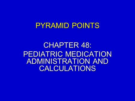 CHAPTER 48: PEDIATRIC MEDICATION ADMINISTRATION AND CALCULATIONS