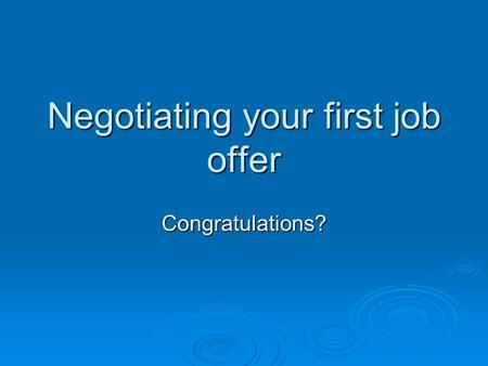 Negotiating your first job offer Congratulations?.