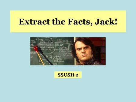 Extract the Facts, Jack! SSUSH 2