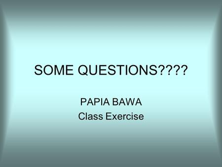 SOME QUESTIONS???? PAPIA BAWA Class Exercise. Question Set 1 Suppose we are trying to gather statistics regarding the efficacy of the death penalty. Here.
