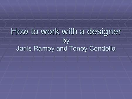 How to work with a designer by Janis Ramey and Toney Condello.