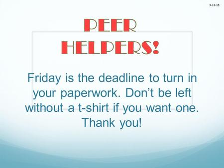 Friday is the deadline to turn in your paperwork. Don't be left without a t-shirt if you want one. Thank you! 9-10-15.