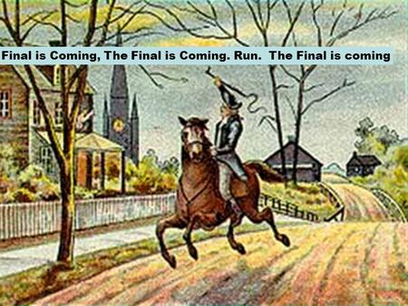 The Final is Coming, The Final is Coming. Run. The Final is coming.