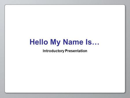 Hello My Name Is… Introductory Presentation. Opening Activity Think about the following: 1.When you are feeling sad, how do you act? 2.How would someone.