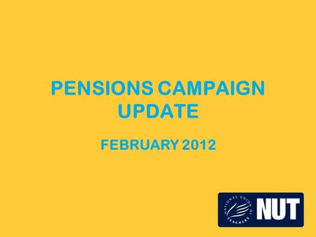 PENSIONS CAMPAIGN UPDATE FEBRUARY 2012. Current position Government continuing to press for cuts in teachers' pensions. Government concessions on 2 November.
