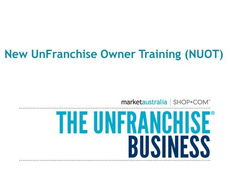 New UnFranchise Owner Training (NUOT). Three Required Trainings New UnFranchise Owner Training (NUOT) Who are we? Terminology Requirements Basic Five.