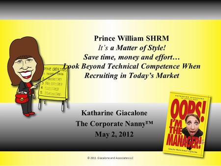 Prince William SHRM It's a Matter of Style! Save time, money and effort… Look Beyond Technical Competence When Recruiting in Today's Market Katharine Giacalone.