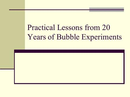 Practical Lessons from 20 Years of Bubble Experiments.