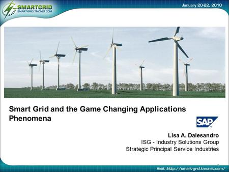 Smart Grid and the Game Changing Applications Phenomena Lisa A. Dalesandro ISG - Industry Solutions Group Strategic Principal Service Industries.