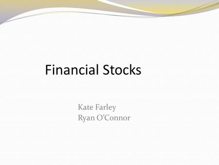 Financial Stocks Kate Farley Ryan O'Connor. Agenda Brief overview of Sector Business Analysis Reasons for our stock pick Financials and Valuation Recommendation.