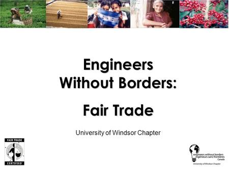 Engineers Without Borders: Fair Trade University of Windsor Chapter.