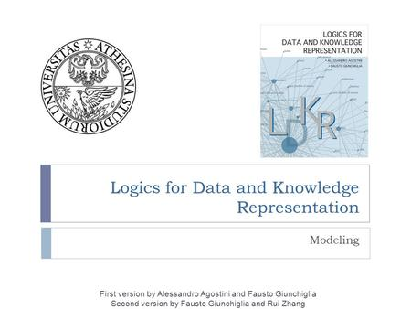 LDK R Logics for Data and Knowledge Representation Modeling First version by Alessandro Agostini and Fausto Giunchiglia Second version by Fausto Giunchiglia.