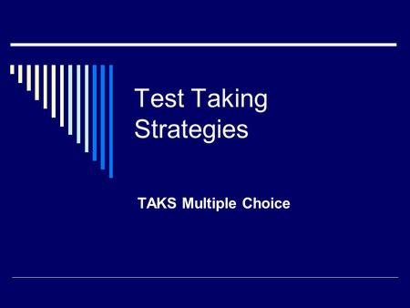 Test Taking Strategies TAKS Multiple Choice. Strategies  Read Question carefully before you begin eliminating answers  Make sure to read through every.