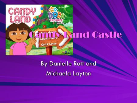 Candy Land Castle By Danielle Rott and Michaela Layton.