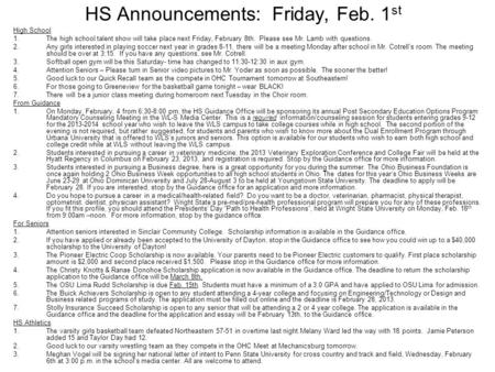 HS Announcements: Friday, Feb. 1 st High School 1.The high school talent show will take place next Friday, February 8th. Please see Mr. Lamb with questions.