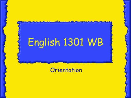 English 1301 WB Orientation Welcome to English 1301 Hi, my name is Donna Smith, and I'll be your instructor for this semester.