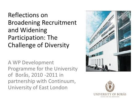Reflections on Broadening Recruitment and Widening Participation: The Challenge of Diversity A WP Development Programme for the University of Borås, 2010.