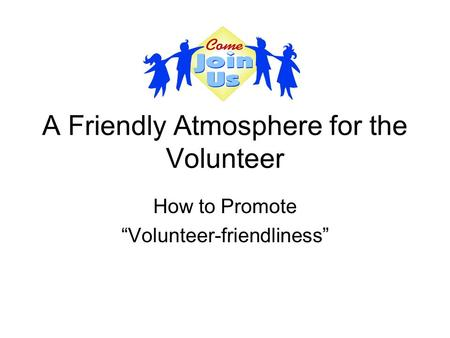 "A Friendly Atmosphere for the Volunteer How to Promote ""Volunteer-friendliness"""