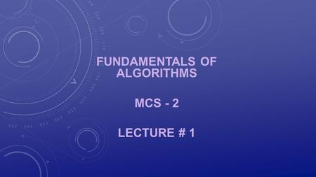 FUNDAMENTALS OF ALGORITHMS MCS - 2 LECTURE # 1. PREREQUISITES Data Structures Discrete Mathematics.
