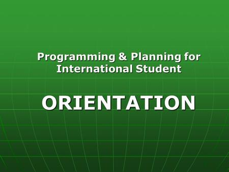 Programming & Planning for International Student ORIENTATION.