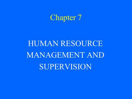 Chapter 7 HUMAN RESOURCE MANAGEMENT AND SUPERVISION.