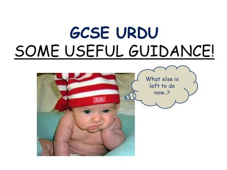 GCSE URDU SOME USEFUL GUIDANCE! What else is left to do now..?