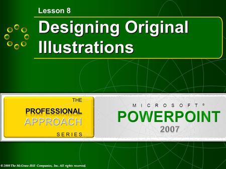 © 2008 The McGraw-Hill Companies, Inc. All rights reserved. M I C R O S O F T ® Designing Original Illustrations Lesson 8.