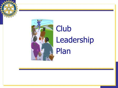 Club Leadership Plan. 2 Club Leadership Plan (CLP) What is the Club Leadership Plan? The CLP Is The New Recommended Organizational Structure for Rotary.