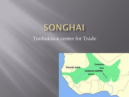 Timbuktu-a center for Trade.  Great trading kingdoms were developing in West Africa around the same time that city- states were developing in East and.