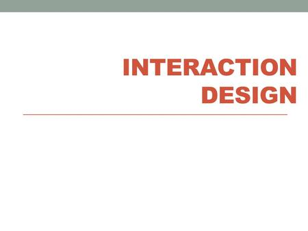 INTERACTION DESIGN. Today's objectives Understanding & conceptualizing interaction Control Design Challenge.