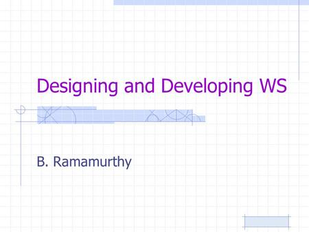 Designing and Developing WS B. Ramamurthy. Plans We will examine the resources available for development of JAX-WS based web services. We need an IDE,