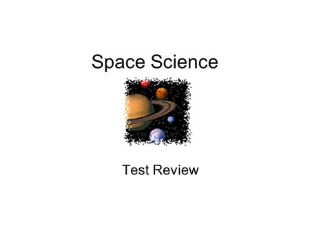 Space Science Test Review. We are going to review for Thursday's space science test. Please take out your white board and a dry erase marker. Good Luck!