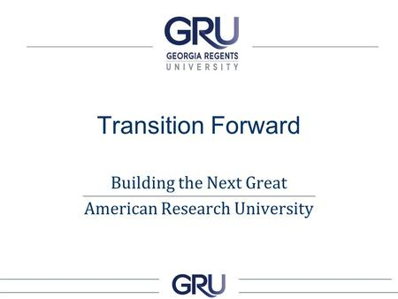 Transition Forward Building the Next Great American Research University.