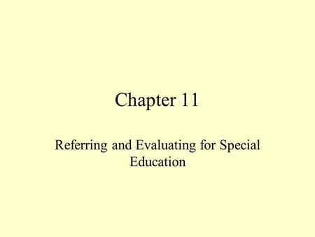 Chapter 11 Referring and Evaluating for Special Education.