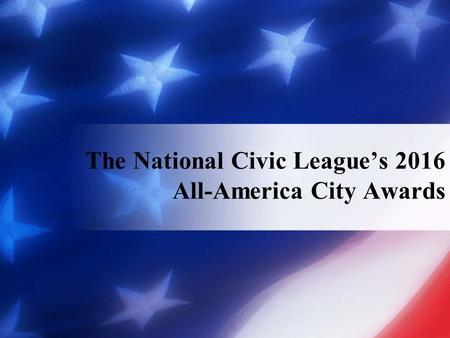 The National Civic League's 2016 All-America City Awards.
