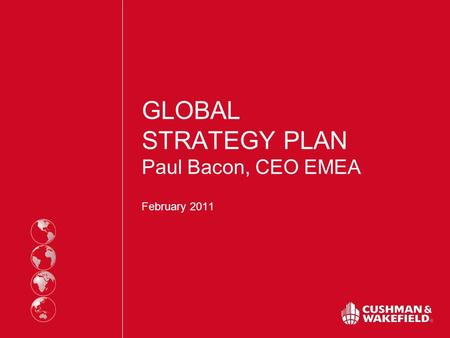 GLOBAL STRATEGY PLAN Paul Bacon, CEO EMEA February 2011.