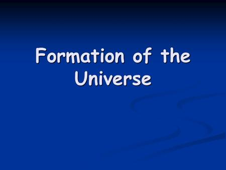Formation of the Universe. Taken from the Hubble Space Telescope