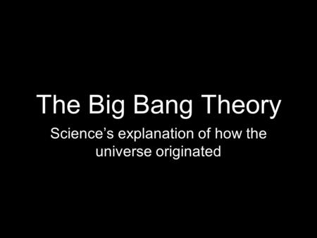 Science's explanation of how the universe originated