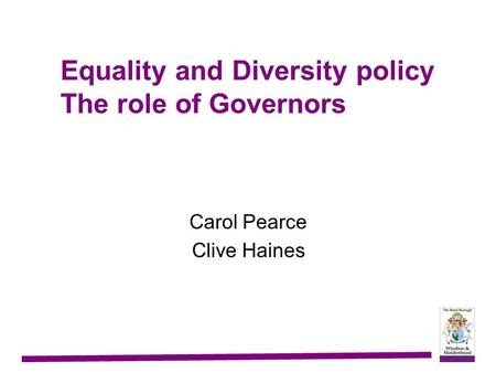 Equality and Diversity policy The role of Governors Carol Pearce Clive Haines.