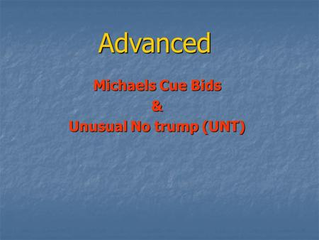 Advanced Michaels Cue Bids & Unusual No trump (UNT)