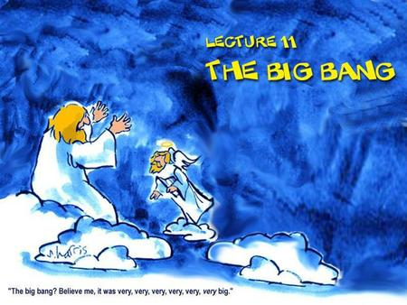 Lecture 11: The Big Bang. Galaxies: islands of stars making up the universe.