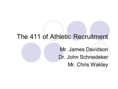 The 411 of Athletic Recruitment Mr. James Davidson Dr. John Schnedeker Mr. Chris Wakley.
