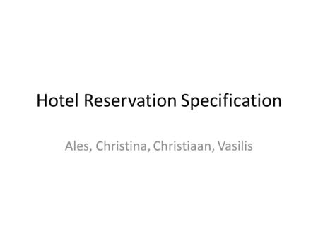 Hotel Reservation Specification Ales, Christina, Christiaan, Vasilis.