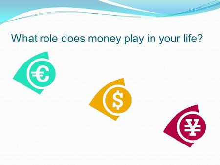 What role does money play in your life?. What is money ? Money is any object or record that is generally accepted as payment for goods and services and.