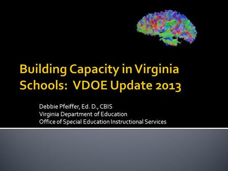 Debbie Pfeiffer, Ed. D., CBIS Virginia Department of Education Office of Special Education Instructional Services.