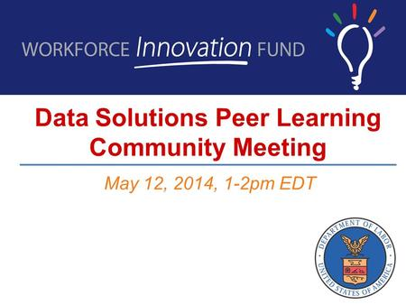 Data Solutions Peer Learning Community Meeting May 12, 2014, 1-2pm EDT.