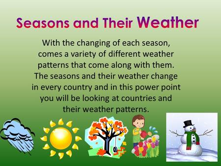 With the changing of each season, comes a variety of different weather patterns that come along with them. The seasons and their weather change in every.
