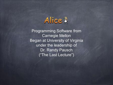 "Programming Software from Carnegie Mellon Began at University of Virginia under the leadership of Dr. Randy Pausch (""The Last Lecture"")"