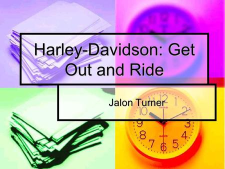 Harley-Davidson: Get Out and Ride Jalon Turner. History of Harley-Davidson Harley-Davidson was created in1901 and incorporated in 1907 Harley-Davidson.